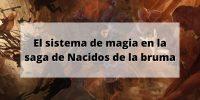 El sistema de magia en la saga de «Nacidos de la bruma»