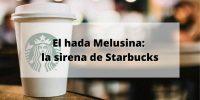 El hada Melusina: la sirena de dos colas que aparece en el logo de Starbucks