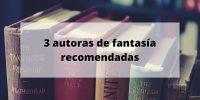 3 autoras recomendadas de fantasía