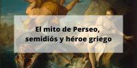 El mito de Perseo, semidiós y héroe griego