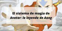 El sistema de magia de «Avatar: la leyenda de Aang»