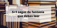5+1 sagas de fantasía que debes leer