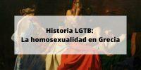 Historia LGTB: La homosexualidad en Grecia, mitos y realidad