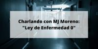 Charlando con MJ Moreno sobre «Ley de Enfermedad 0»