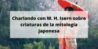 Charlando con M. H. Isern sobre criaturas de la mitología japonesa