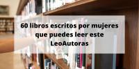 60 libros escritos por mujeres que puedes leer este LeoAutorasOct21